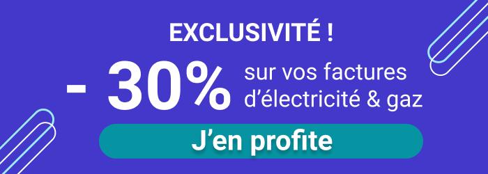 Exclusivité -30% sur vos factures